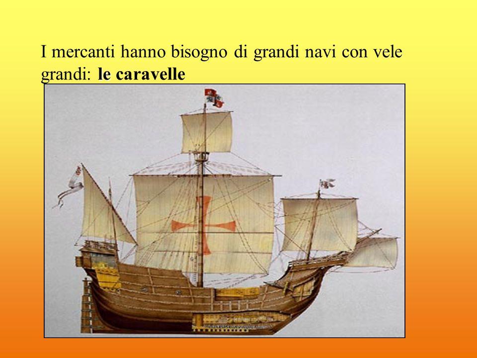 I mercanti hanno bisogno di grandi navi con vele grandi: le caravelle