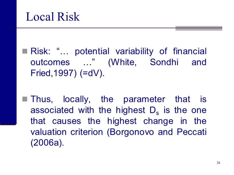 Local Risk Risk: … potential variability of financial outcomes … (White, Sondhi and Fried,1997) (=dV).