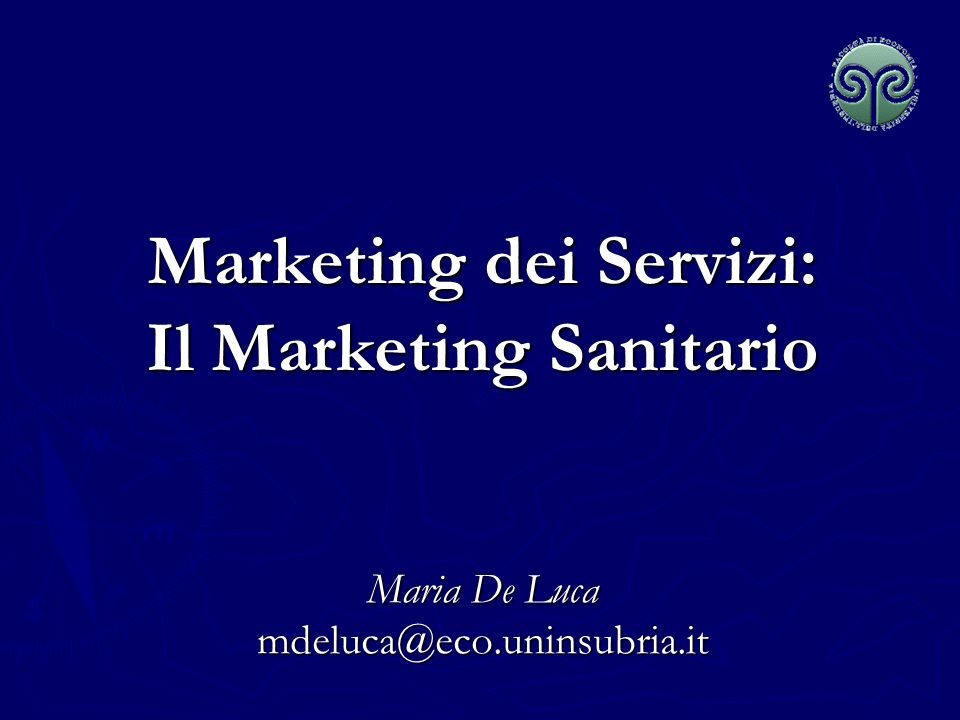 Marketing dei Servizi: Il Marketing Sanitario Maria De Luca mdeluca@eco.uninsubria.it