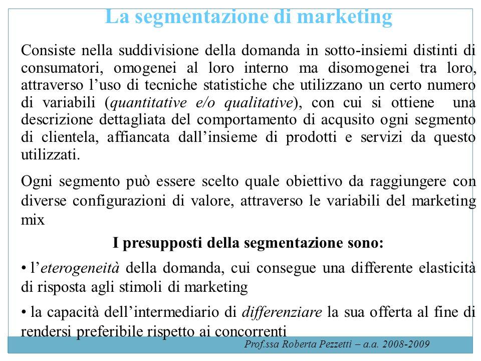La segmentazione di marketing I presupposti della segmentazione sono: