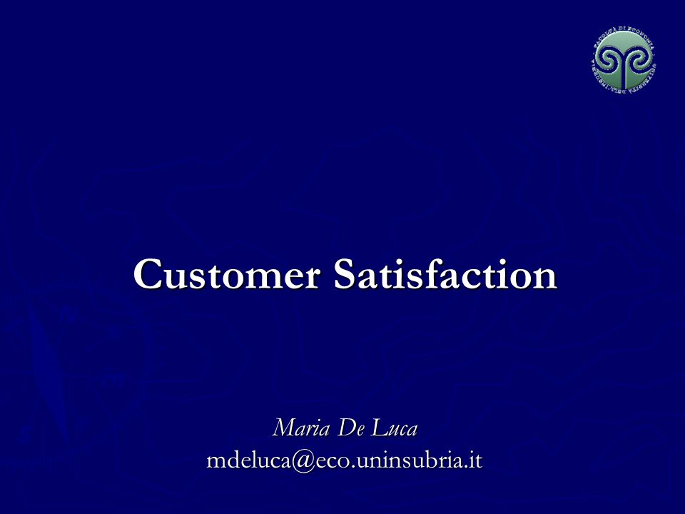 Customer Satisfaction Maria De Luca mdeluca@eco.uninsubria.it