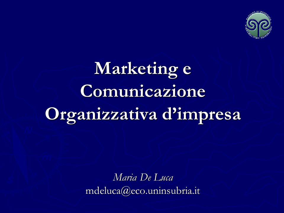 Marketing e Comunicazione Organizzativa d'impresa Maria De Luca mdeluca@eco.uninsubria.it