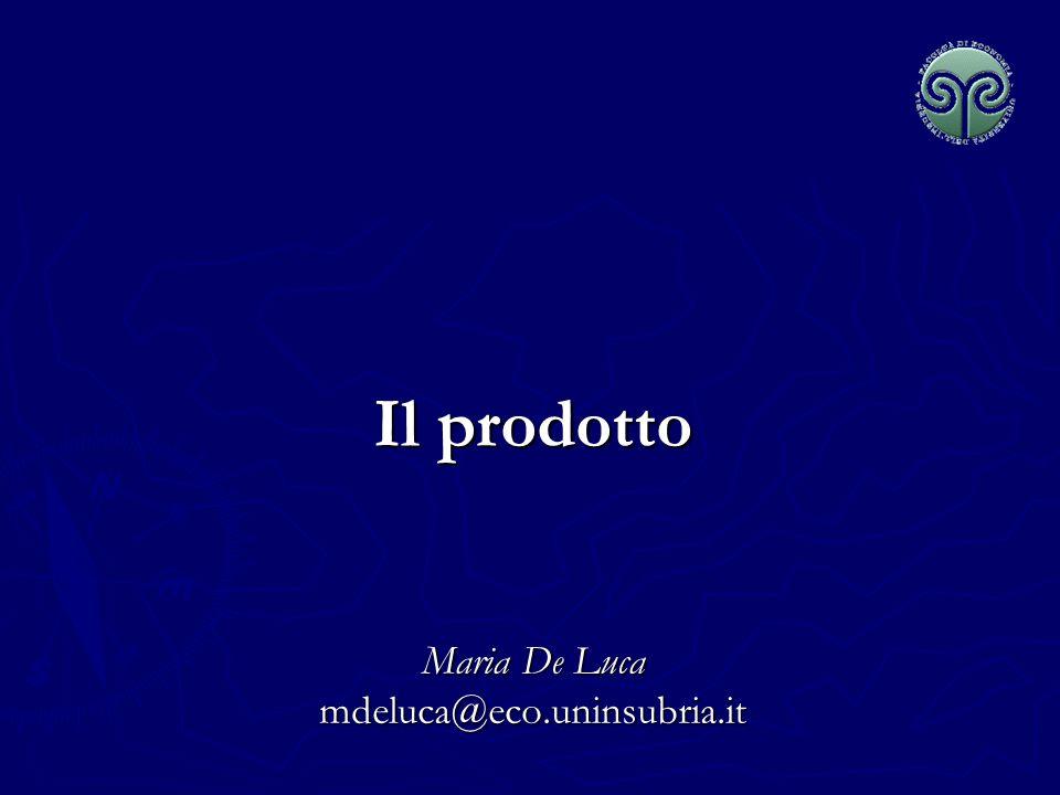 Il prodotto Maria De Luca mdeluca@eco.uninsubria.it