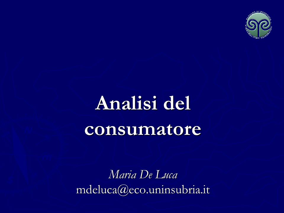 Analisi del consumatore Maria De Luca mdeluca@eco.uninsubria.it