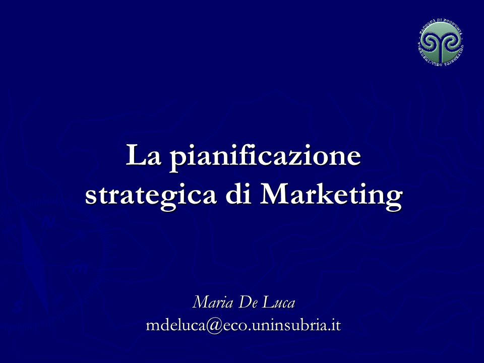 La pianificazione strategica di Marketing Maria De Luca mdeluca@eco