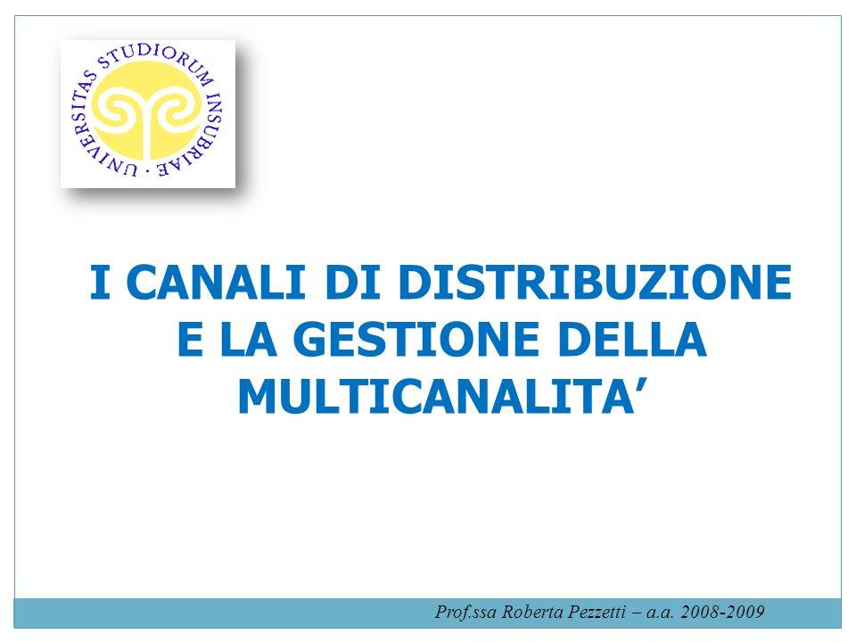 I CANALI DI DISTRIBUZIONE E LA GESTIONE DELLA MULTICANALITA'