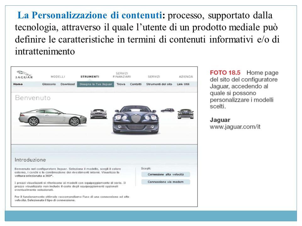 La Personalizzazione di contenuti: processo, supportato dalla tecnologia, attraverso il quale l'utente di un prodotto mediale può definire le caratteristiche in termini di contenuti informativi e/o di intrattenimento