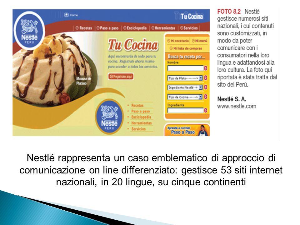 Nestlé rappresenta un caso emblematico di approccio di comunicazione on line differenziato: gestisce 53 siti internet nazionali, in 20 lingue, su cinque continenti