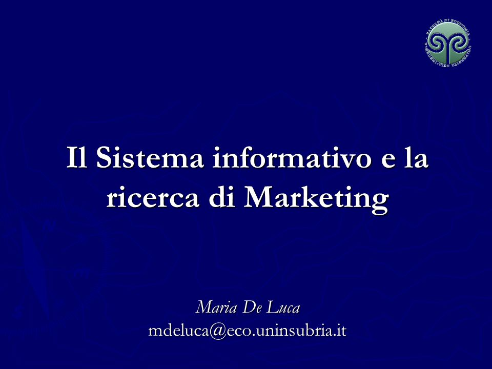 Il Sistema informativo e la ricerca di Marketing Maria De Luca mdeluca@eco.uninsubria.it