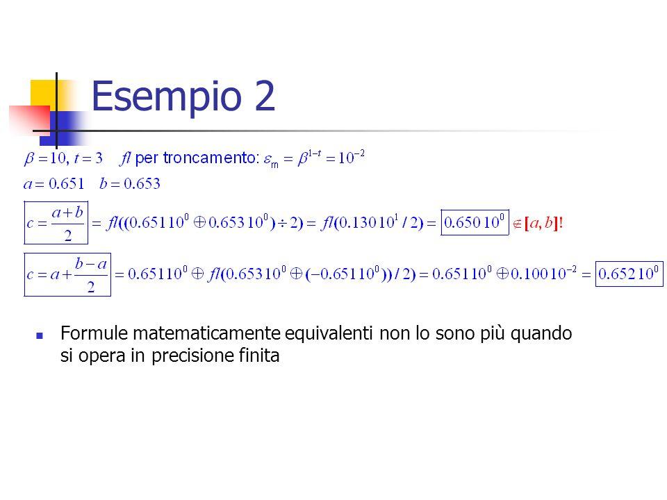 Esempio 2 Formule matematicamente equivalenti non lo sono più quando si opera in precisione finita