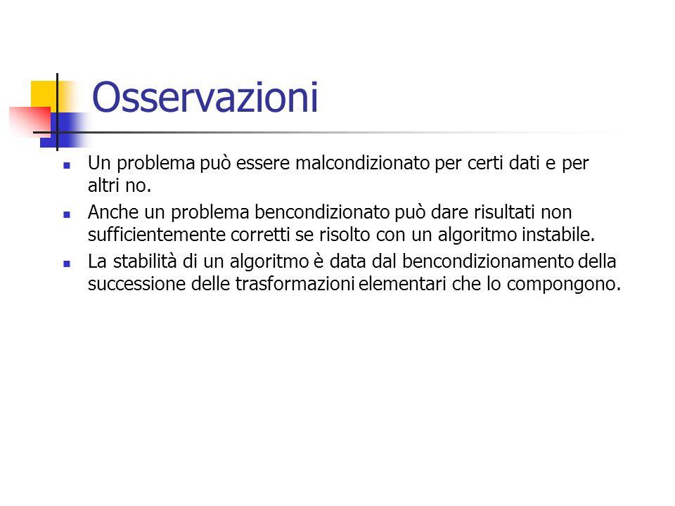 Osservazioni Un problema può essere malcondizionato per certi dati e per altri no.