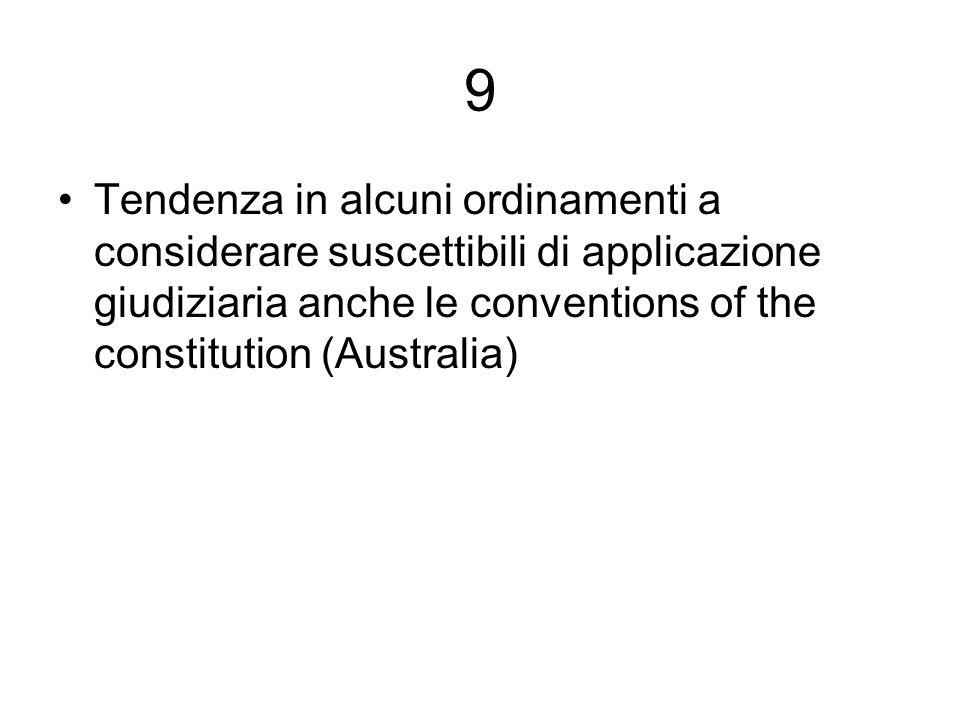 9 Tendenza in alcuni ordinamenti a considerare suscettibili di applicazione giudiziaria anche le conventions of the constitution (Australia)