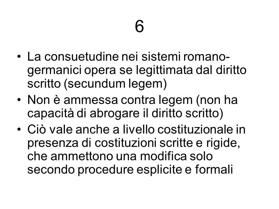 6 La consuetudine nei sistemi romano-germanici opera se legittimata dal diritto scritto (secundum legem)