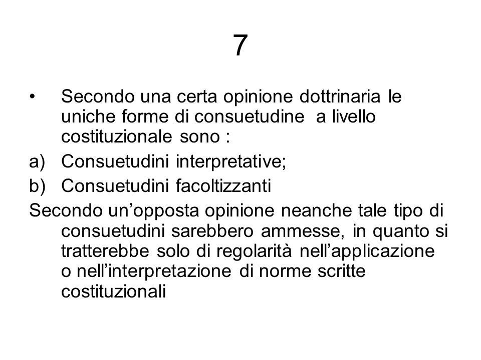 7 Secondo una certa opinione dottrinaria le uniche forme di consuetudine a livello costituzionale sono :