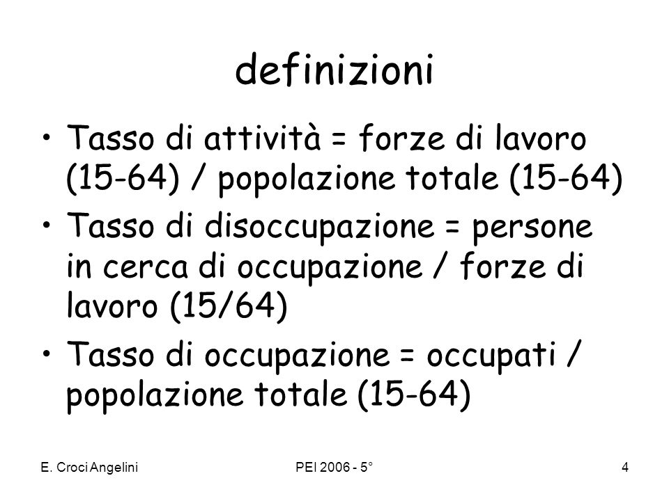 definizioniTasso di attività = forze di lavoro (15-64) / popolazione totale (15-64)