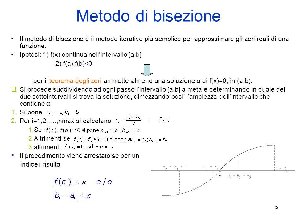Metodo di bisezione Il metodo di bisezione è il metodo iterativo più semplice per approssimare gli zeri reali di una funzione.