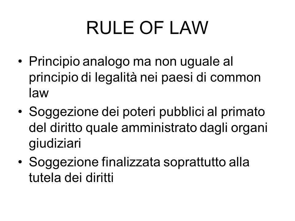 RULE OF LAW Principio analogo ma non uguale al principio di legalità nei paesi di common law.