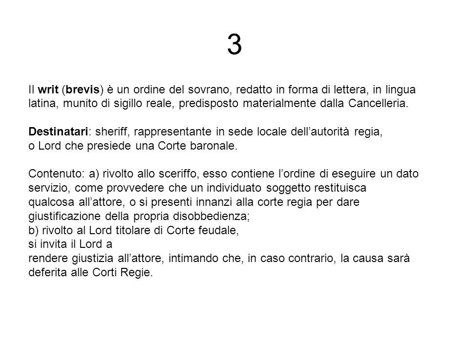 3 Il writ (brevis) è un ordine del sovrano, redatto in forma di lettera, in lingua.