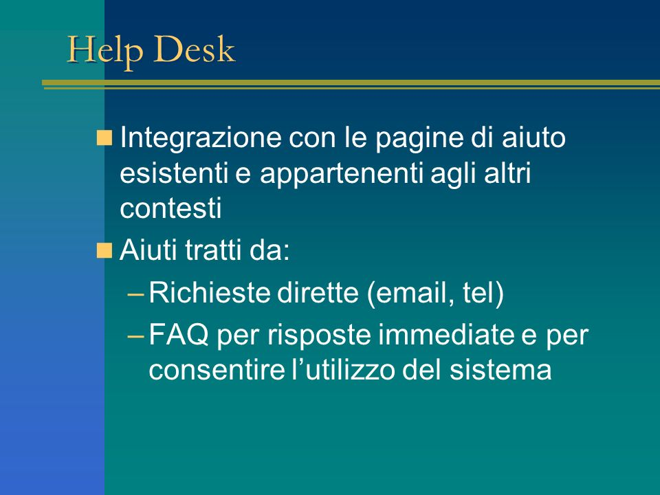 Help Desk Integrazione con le pagine di aiuto esistenti e appartenenti agli altri contesti. Aiuti tratti da: