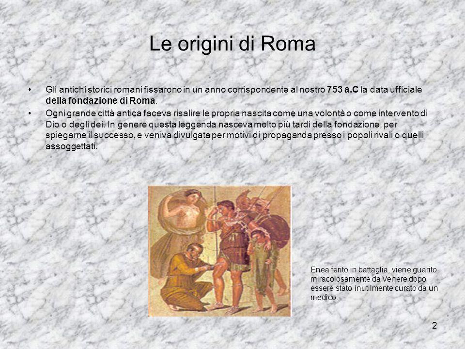 Le origini di Roma Gli antichi storici romani fissarono in un anno corrispondente al nostro 753 a.C la data ufficiale della fondazione di Roma.