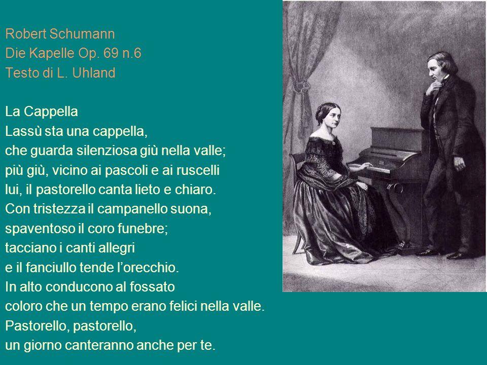 Robert Schumann Die Kapelle Op. 69 n.6. Testo di L. Uhland. La Cappella. Lassù sta una cappella,