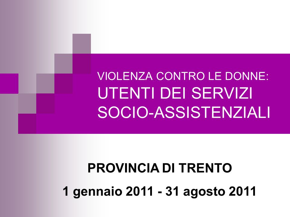 VIOLENZA CONTRO LE DONNE: UTENTI DEI SERVIZI SOCIO-ASSISTENZIALI