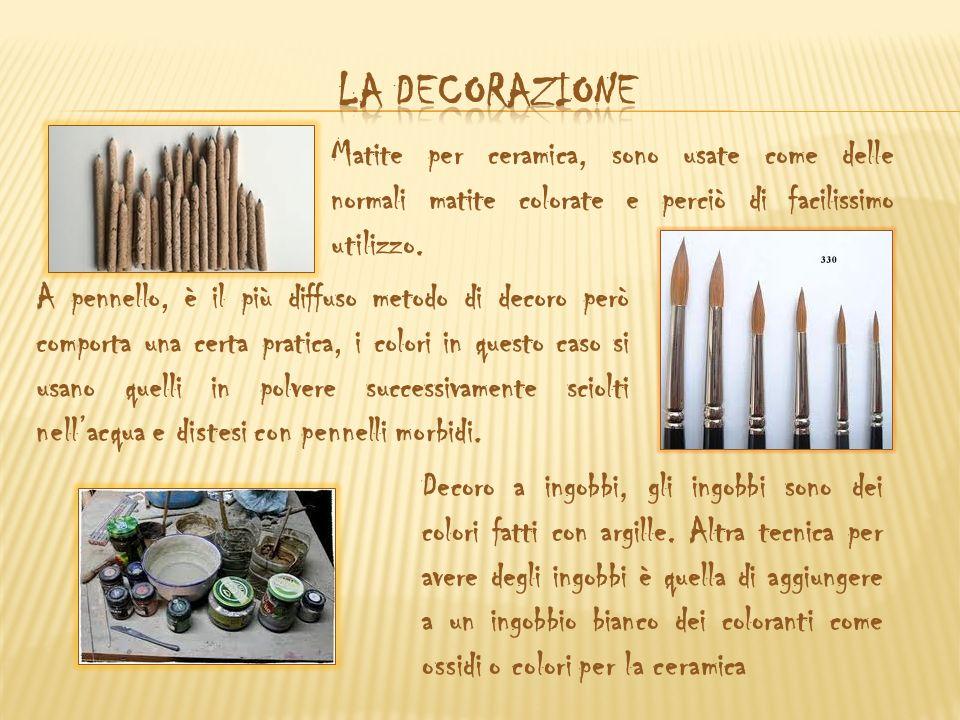 LA DECORAZIONE Matite per ceramica, sono usate come delle normali matite colorate e perciò di facilissimo utilizzo.