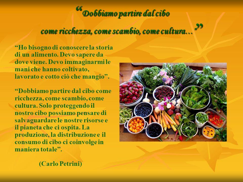 Dobbiamo partire dal cibo come ricchezza, come scambio, come cultura…
