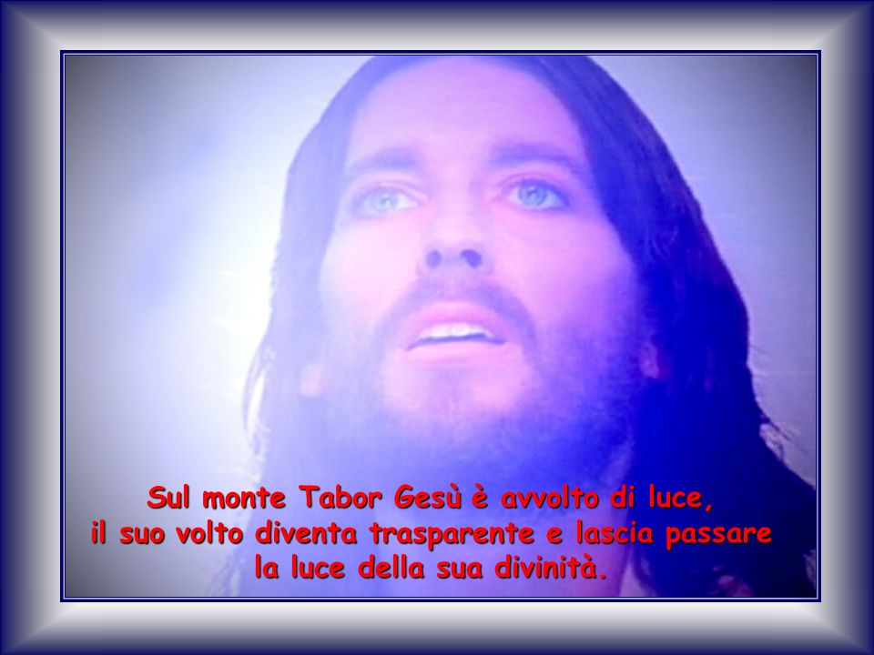 Sul monte Tabor Gesù è avvolto di luce,