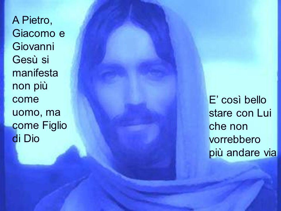 A Pietro, Giacomo e Giovanni Gesù si manifesta non più come uomo, ma come Figlio di Dio