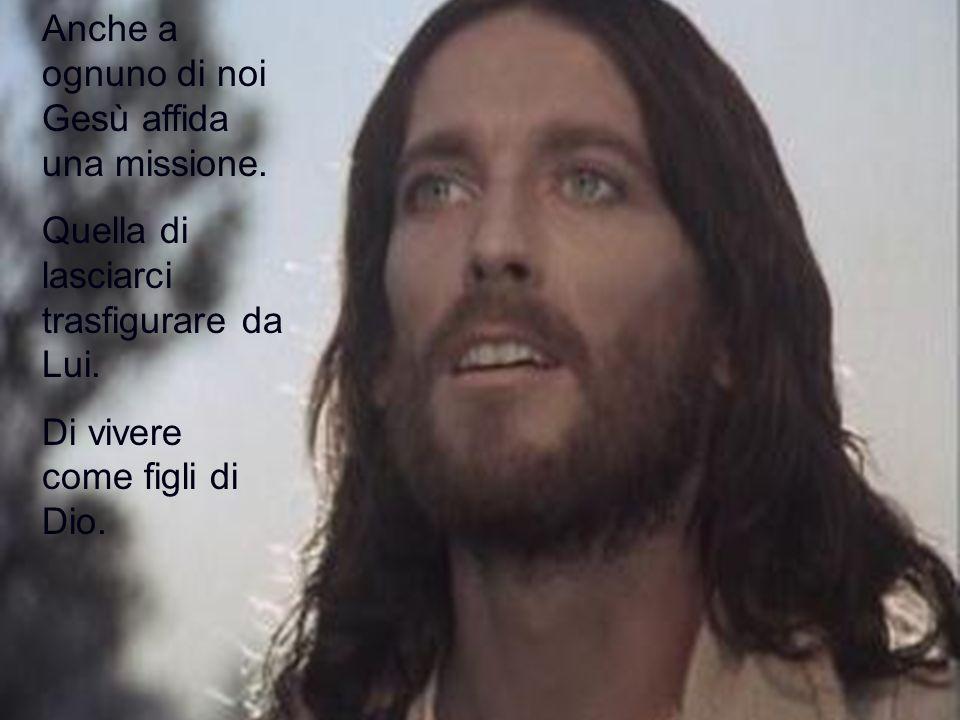 Anche a ognuno di noi Gesù affida una missione.