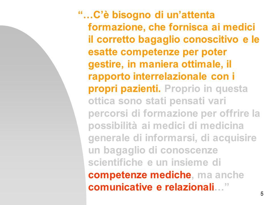 …C'è bisogno di un'attenta formazione, che fornisca ai medici il corretto bagaglio conoscitivo e le esatte competenze per poter gestire, in maniera ottimale, il rapporto interrelazionale con i propri pazienti.
