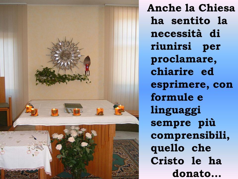 Anche la Chiesa ha sentito la. necessità di. riunirsi per. proclamare, chiarire ed. esprimere, con.