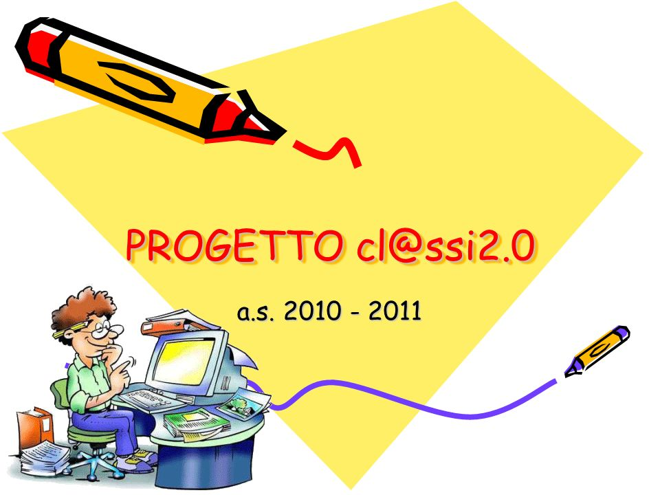 PROGETTO cl@ssi2.0 a.s. 2010 - 2011