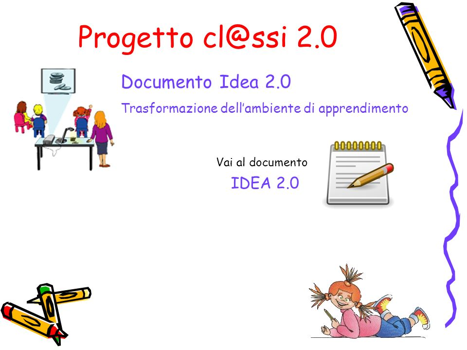 Progetto cl@ssi 2.0 Documento Idea 2.0 IDEA 2.0