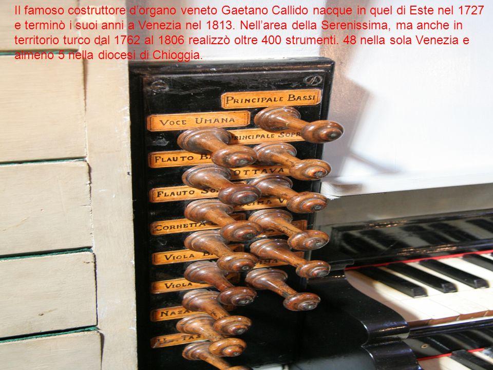 Il famoso costruttore d'organo veneto Gaetano Callido nacque in quel di Este nel 1727 e terminò i suoi anni a Venezia nel 1813.