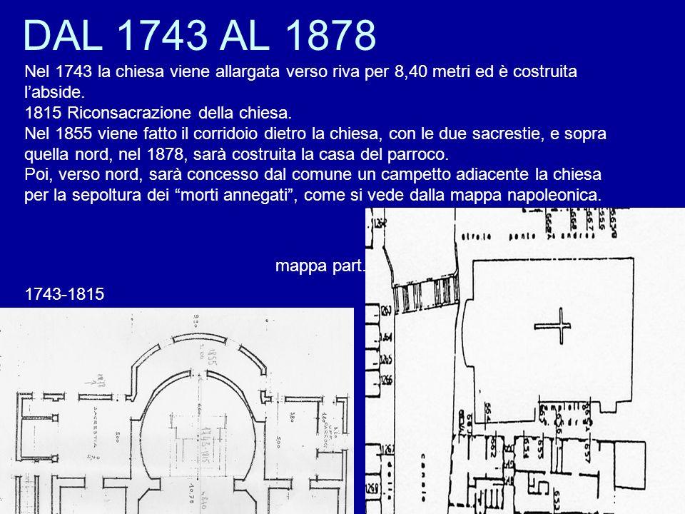 DAL 1743 AL 1878 Nel 1743 la chiesa viene allargata verso riva per 8,40 metri ed è costruita l'abside.