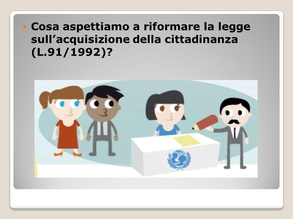 Cosa aspettiamo a riformare la legge sull'acquisizione della cittadinanza (L.91/1992)