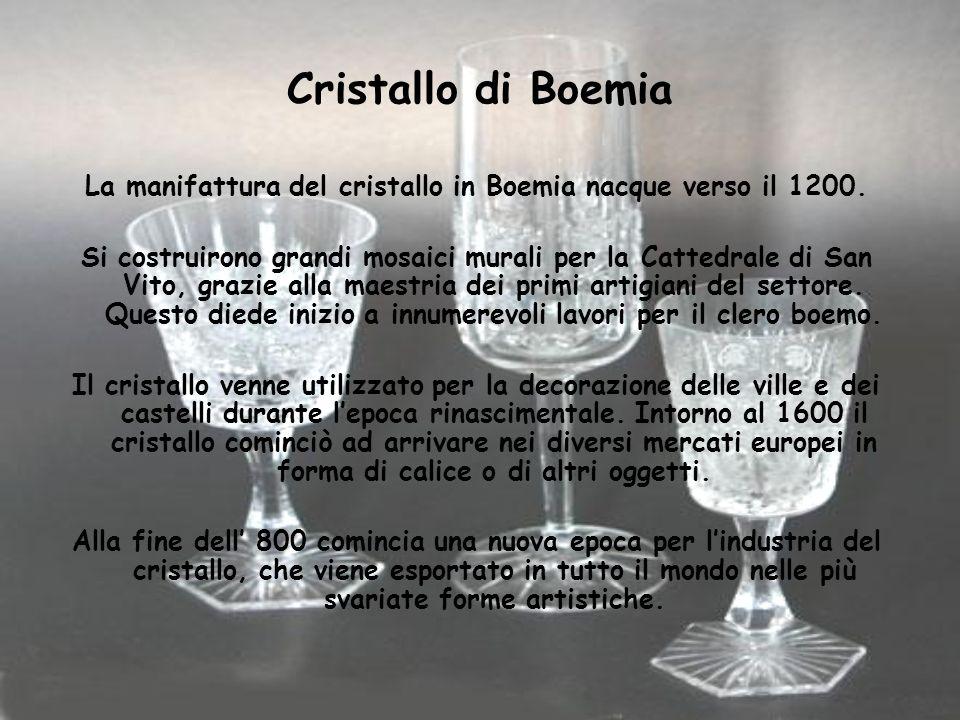La manifattura del cristallo in Boemia nacque verso il 1200.