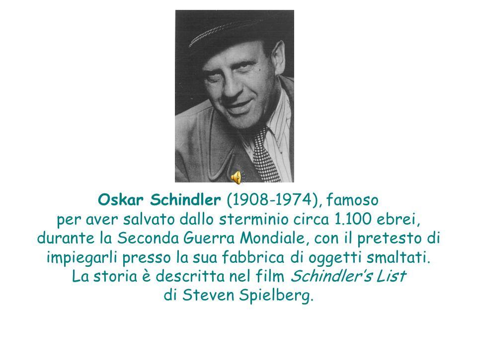 Oskar Schindler (1908-1974), famoso per aver salvato dallo sterminio circa 1.100 ebrei, durante la Seconda Guerra Mondiale, con il pretesto di impiegarli presso la sua fabbrica di oggetti smaltati.
