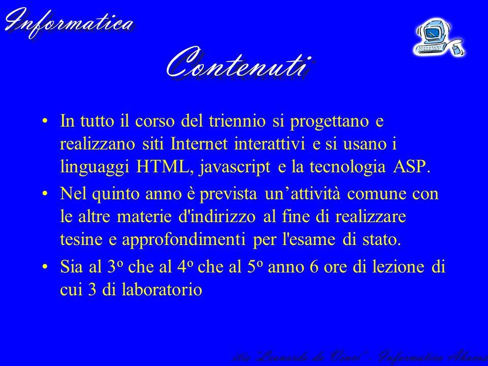 In tutto il corso del triennio si progettano e realizzano siti Internet interattivi e si usano i linguaggi HTML, javascript e la tecnologia ASP.