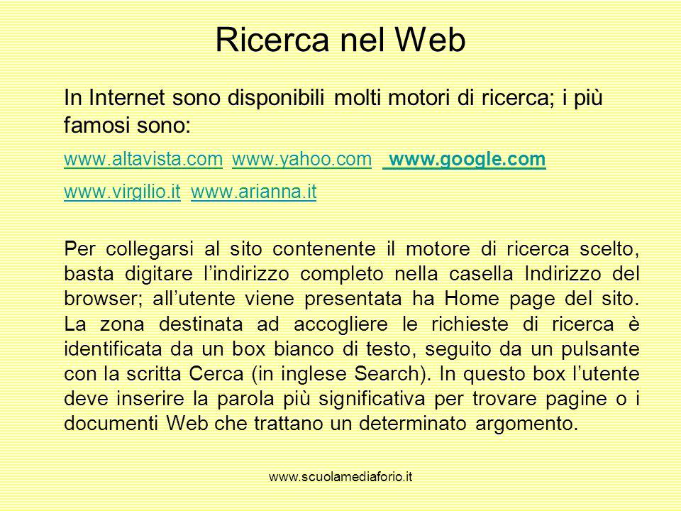 Ricerca nel Web In Internet sono disponibili molti motori di ricerca; i più famosi sono: www.altavista.com www.yahoo.com www.google.com.