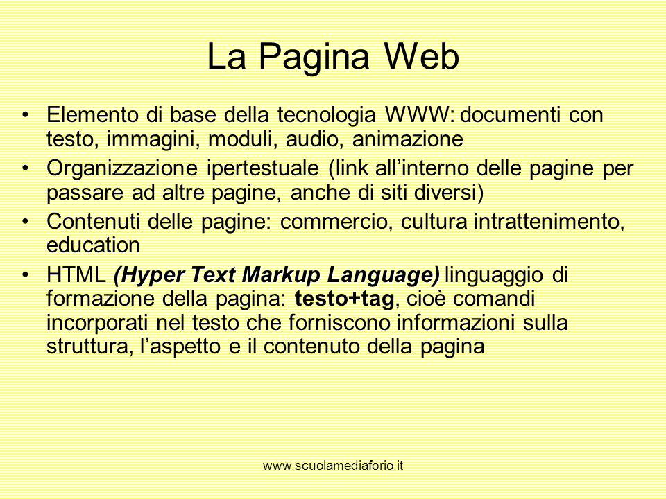 La Pagina Web Elemento di base della tecnologia WWW: documenti con testo, immagini, moduli, audio, animazione.