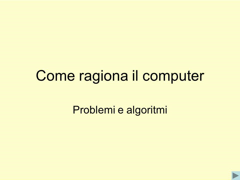 Come ragiona il computer