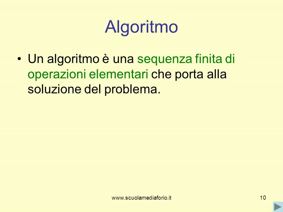 AlgoritmoUn algoritmo è una sequenza finita di operazioni elementari che porta alla soluzione del problema.