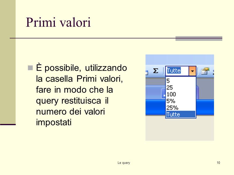 Primi valori È possibile, utilizzando la casella Primi valori, fare in modo che la query restituisca il numero dei valori impostati.