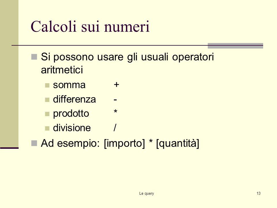 Calcoli sui numeri Si possono usare gli usuali operatori aritmetici