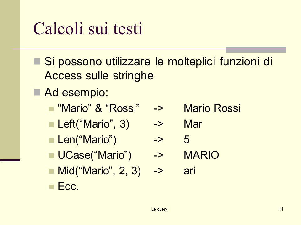 Calcoli sui testi Si possono utilizzare le molteplici funzioni di Access sulle stringhe. Ad esempio: