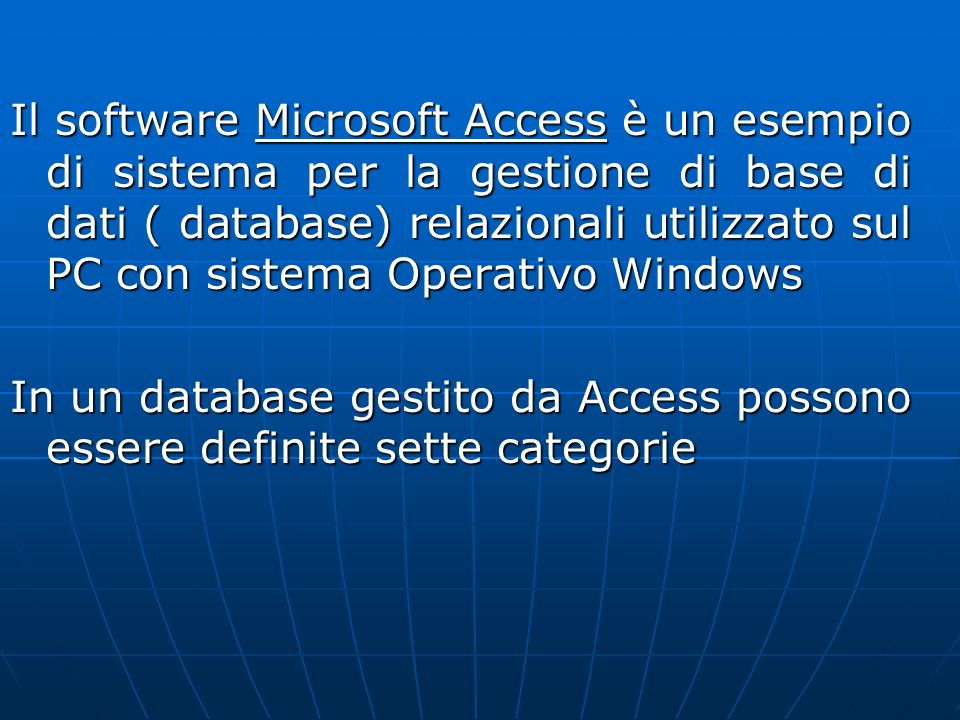 Il software Microsoft Access è un esempio di sistema per la gestione di base di dati ( database) relazionali utilizzato sul PC con sistema Operativo Windows