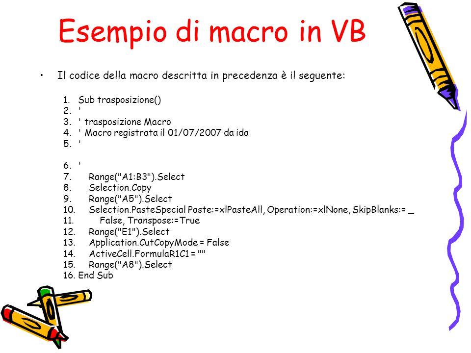 Esempio di macro in VB Il codice della macro descritta in precedenza è il seguente: Sub trasposizione()